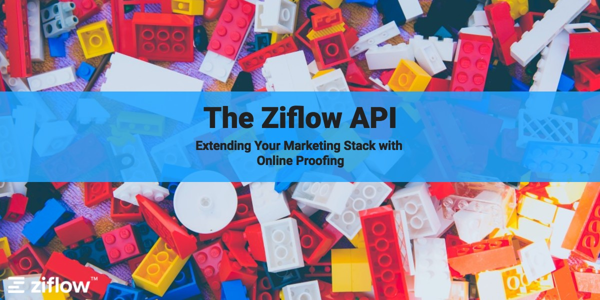 The Ziflow API: Extending Your Marketing Stack with Online Proofing