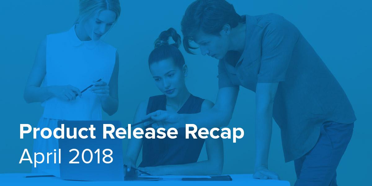 Product Release Recap - April 2018